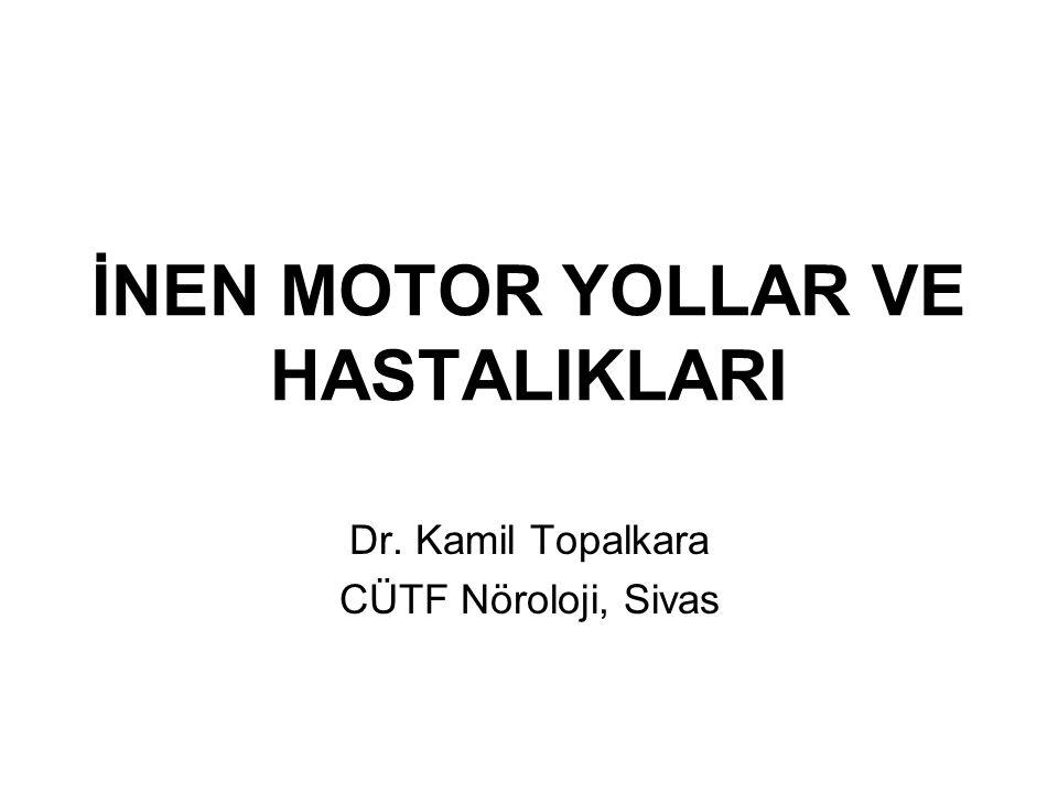 İNEN MOTOR YOLLAR VE HASTALIKLARI Dr. Kamil Topalkara CÜTF Nöroloji, Sivas