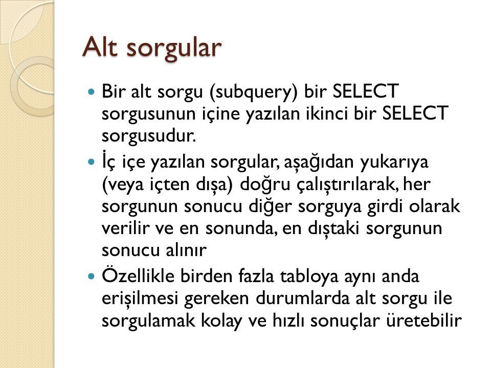 Bir alt sorgu (subquery) bir SELECT sorgusunun içine yazılan ikinci bir SELECT sorgusudur. İ ç içe yazılan sorgular, aşa ğ ıdan yukarıya (veya içten d