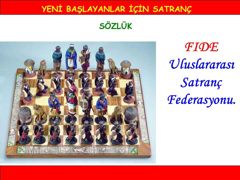 YENİ BAŞLAYANLAR İÇİN SATRANÇ SÖZLÜK FIDE Uluslararası Satranç Federasyonu.