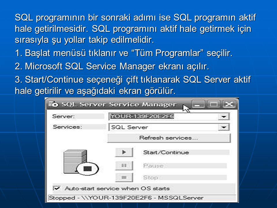SQL programının bir sonraki adımı ise SQL programın aktif hale getirilmesidir. SQL programını aktif hale getirmek için sırasıyla şu yollar takip edilm