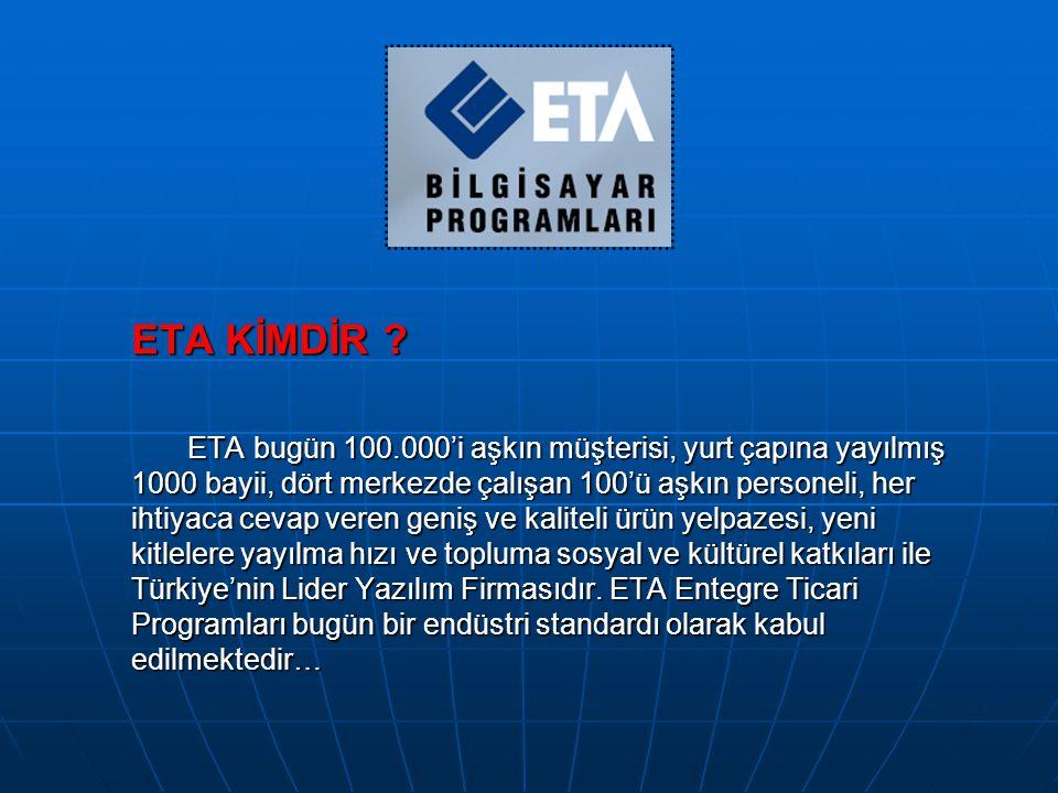 ETA KİMDİR ? ETA bugün 100.000'i aşkın müşterisi, yurt çapına yayılmış 1000 bayii, dört merkezde çalışan 100'ü aşkın personeli, her ihtiyaca cevap ver