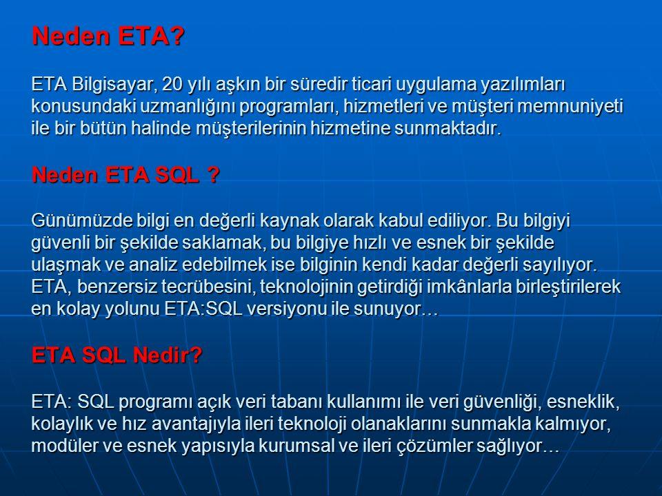 Neden ETA? ETA Bilgisayar, 20 yılı aşkın bir süredir ticari uygulama yazılımları konusundaki uzmanlığını programları, hizmetleri ve müşteri memnuniyet