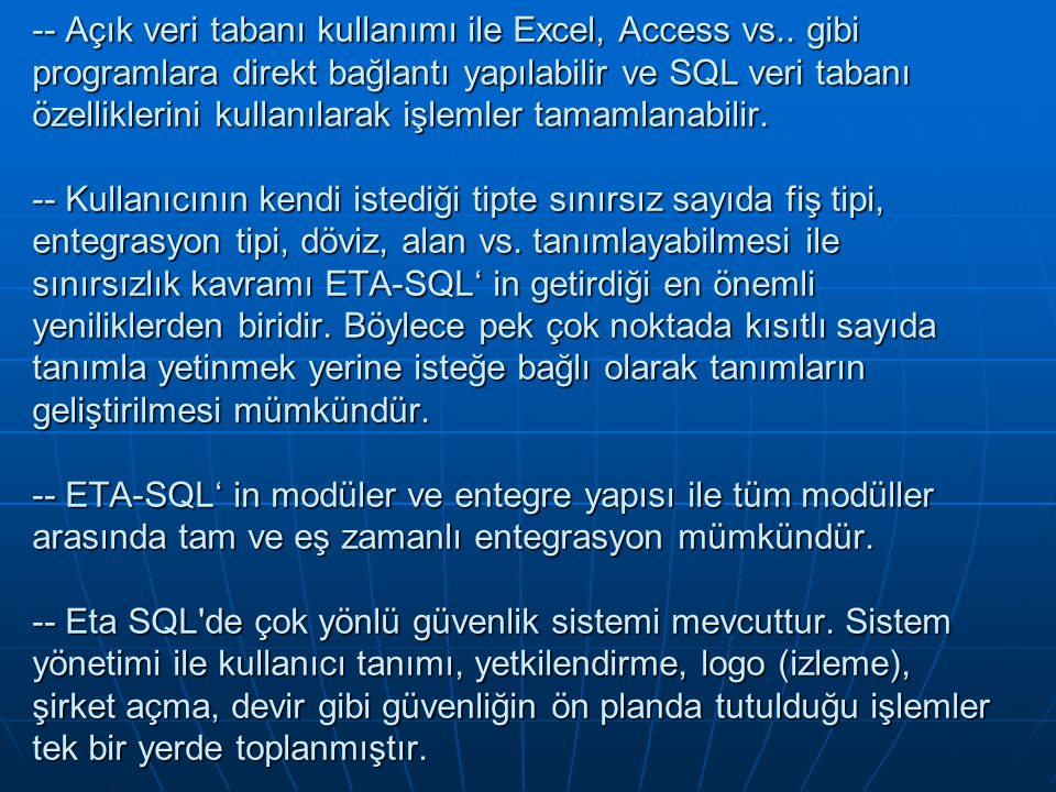 -- Açık veri tabanı kullanımı ile Excel, Access vs.. gibi programlara direkt bağlantı yapılabilir ve SQL veri tabanı özelliklerini kullanılarak işleml
