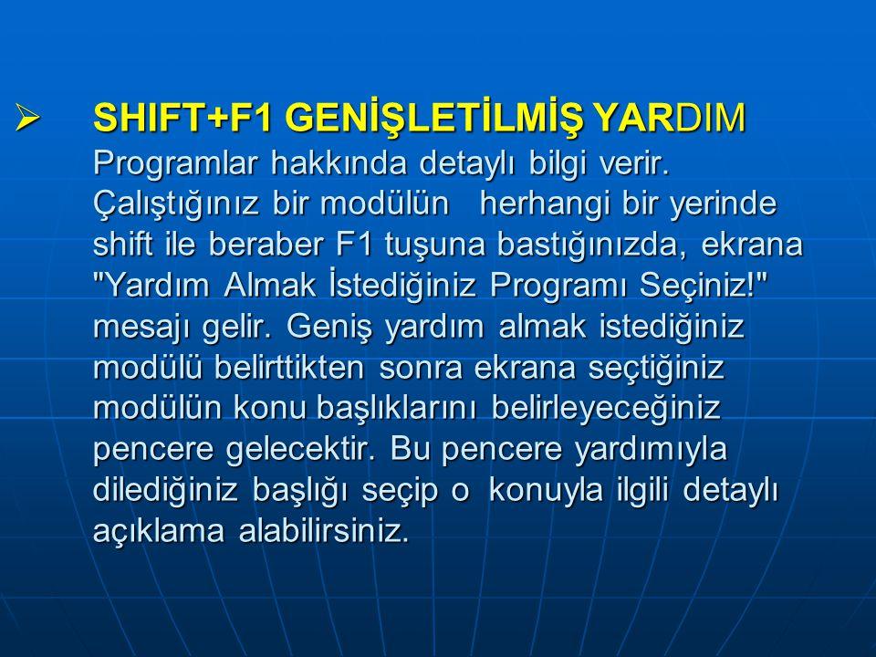  SHIFT+F1 GENİŞLETİLMİŞ YARDIM Programlar hakkında detaylı bilgi verir.