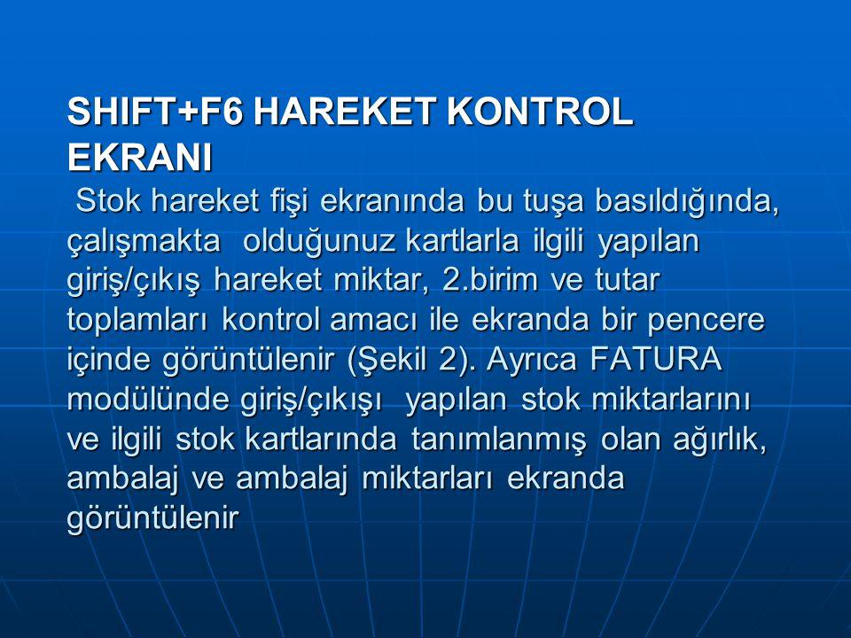 SHIFT+F6 HAREKET KONTROL EKRANI Stok hareket fişi ekranında bu tuşa basıldığında, çalışmakta olduğunuz kartlarla ilgili yapılan giriş/çıkış hareket mi
