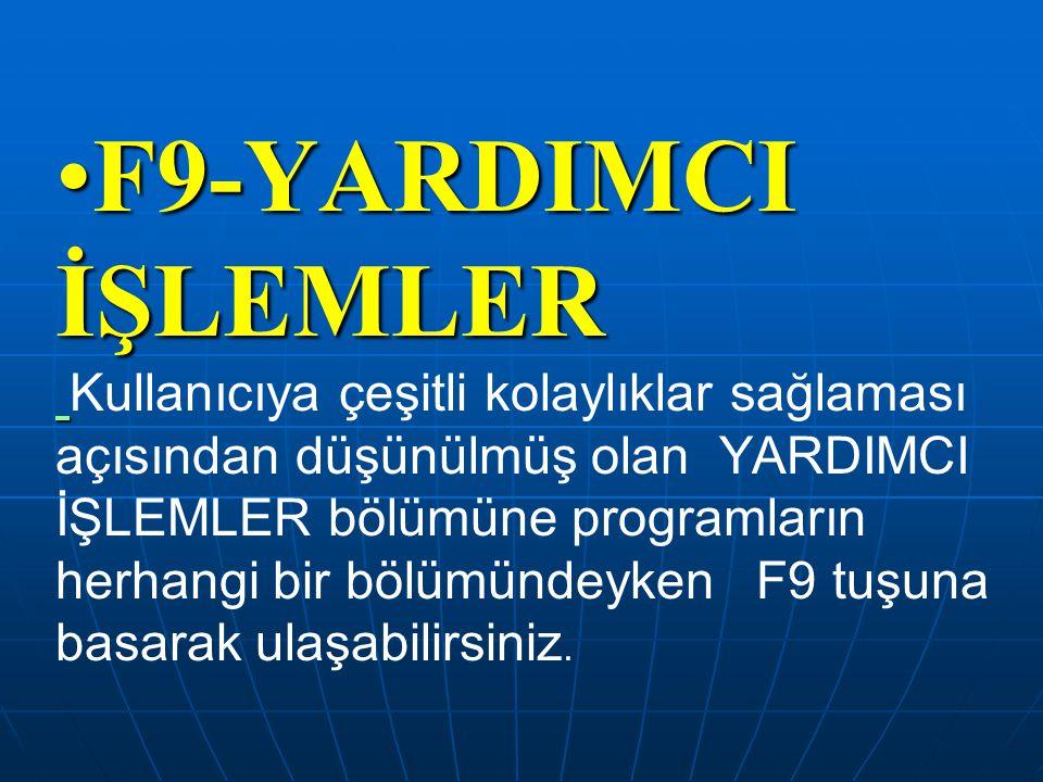 F9-YARDIMCI İŞLEMLERF9-YARDIMCI İŞLEMLER Kullanıcıya çeşitli kolaylıklar sağlaması açısından düşünülmüş olan YARDIMCI İŞLEMLER bölümüne programların h