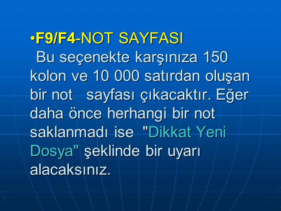 F9/F4-NOT SAYFASI Bu seçenekte karşınıza 150 kolon ve 10 000 satırdan oluşan bir not sayfası çıkacaktır.