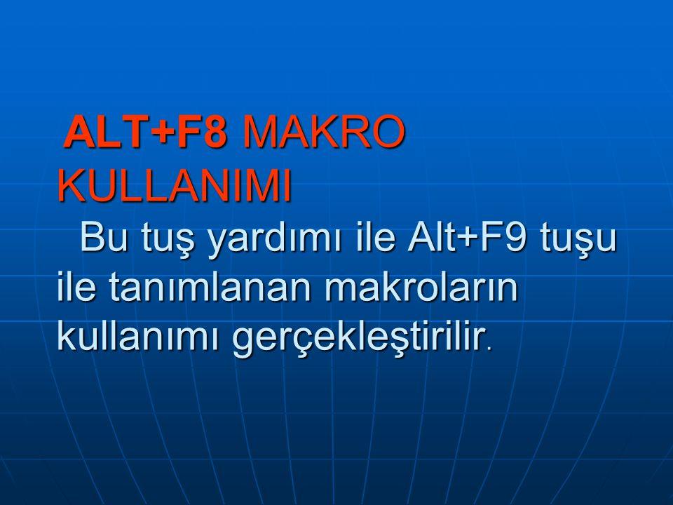 ALT+F8 MAKRO KULLANIMI Bu tuş yardımı ile Alt+F9 tuşu ile tanımlanan makroların kullanımı gerçekleştirilir. ALT+F8 MAKRO KULLANIMI Bu tuş yardımı ile