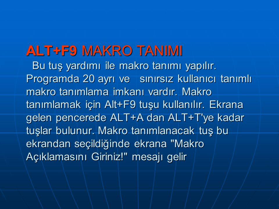 ALT+F9 MAKRO TANIMI Bu tuş yardımı ile makro tanımı yapılır.