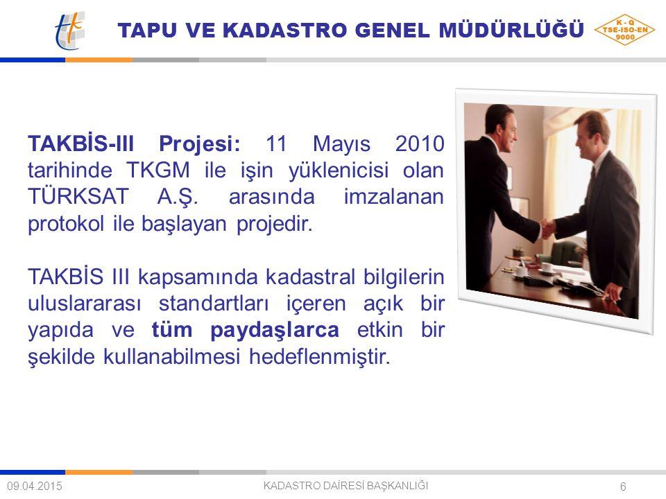 TAPU VE KADASTRO GENEL MÜDÜRLÜĞÜ 6 09.04.2015 KADASTRO DAİRESİ BAŞKANLIĞI TAKBİS-III Projesi: 11 Mayıs 2010 tarihinde TKGM ile işin yüklenicisi olan T