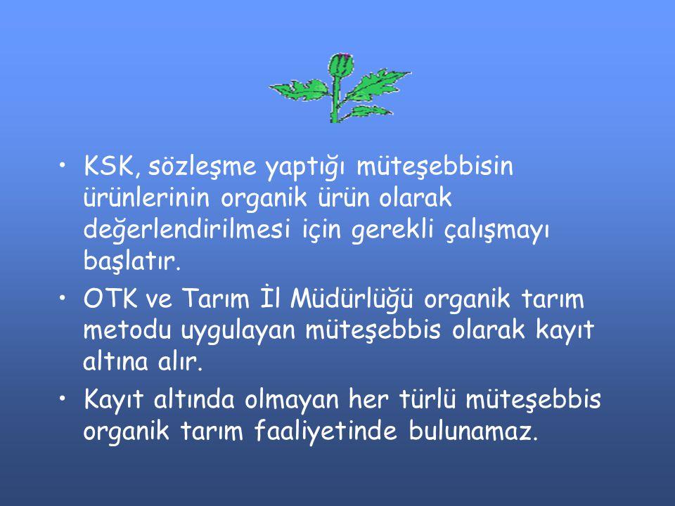 KSK, sözleşme yaptığı müteşebbisin ürünlerinin organik ürün olarak değerlendirilmesi için gerekli çalışmayı başlatır. OTK ve Tarım İl Müdürlüğü organi