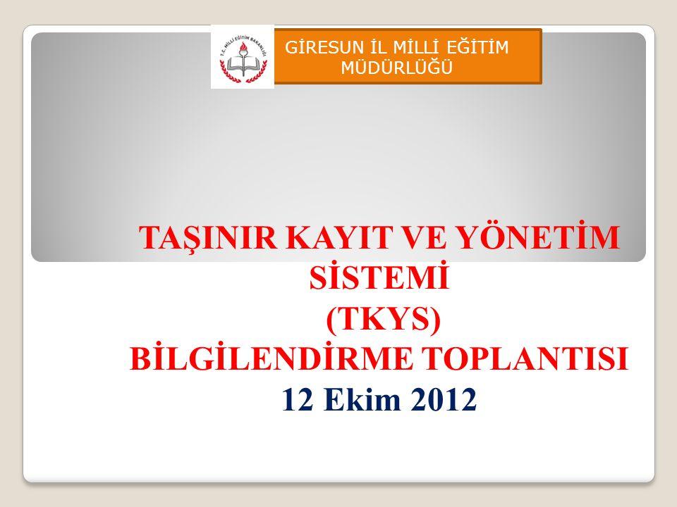GİRESUN İL MİLLİ EĞİTİM MÜDÜRLÜĞÜ TAŞINIR KAYIT VE YÖNETİM SİSTEMİ (TKYS) BİLGİLENDİRME TOPLANTISI 12 Ekim 2012
