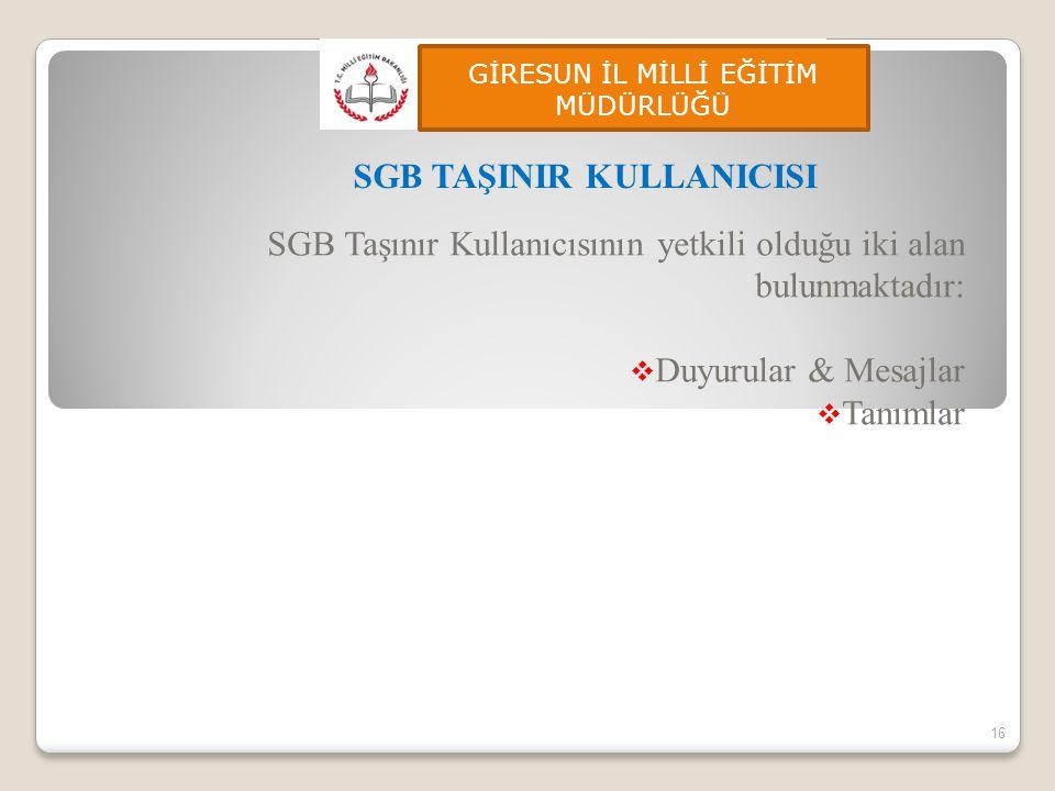 SGB Taşınır Kullanıcısının yetkili olduğu iki alan bulunmaktadır:  Duyurular & Mesajlar  Tanımlar 16 SGB TAŞINIR KULLANICISI GİRESUN İL MİLLİ EĞİTİM