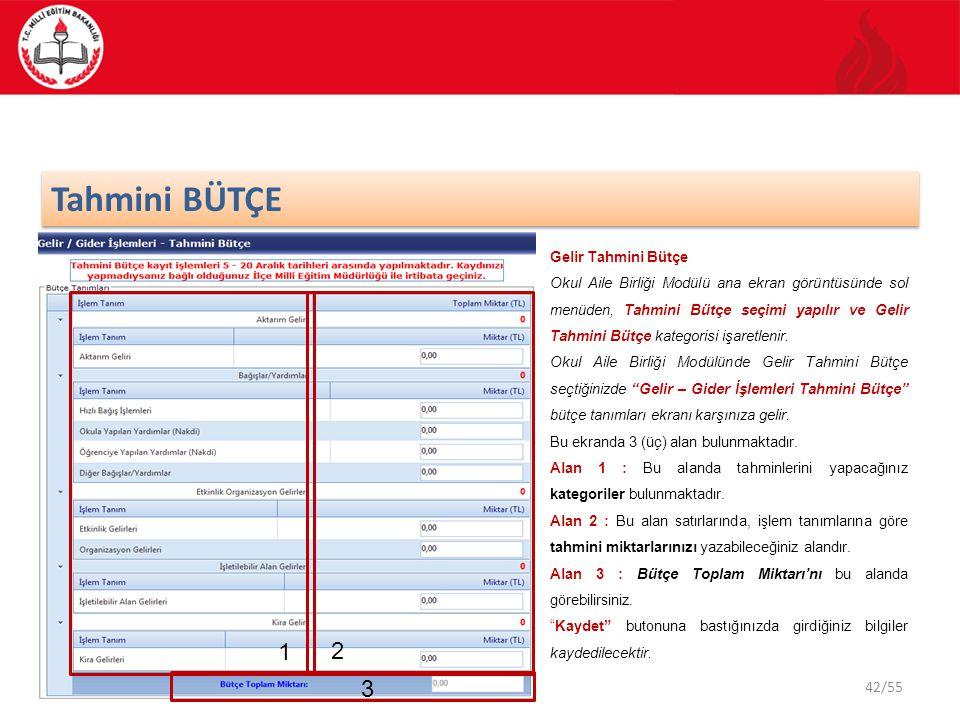 42/55 Tahmini BÜTÇE Gelir Tahmini Bütçe Okul Aile Birliği Modülü ana ekran görüntüsünde sol menüden, Tahmini Bütçe seçimi yapılır ve Gelir Tahmini Büt