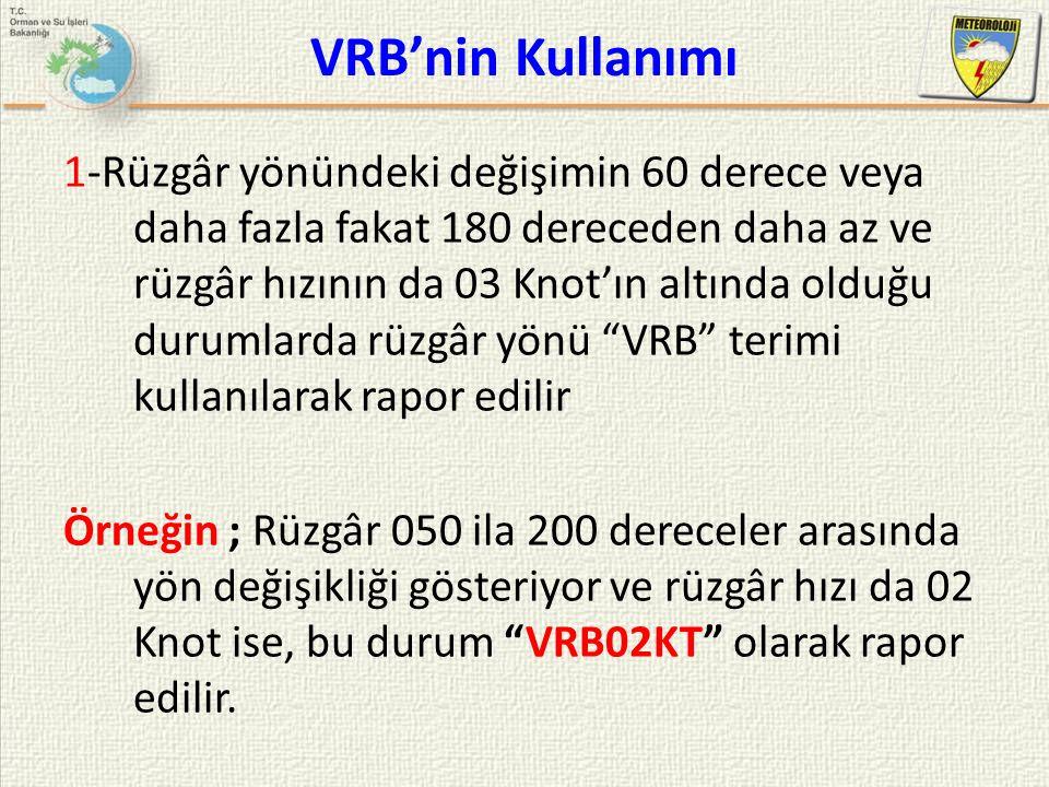 VRB'nin Kullanımı 1-Rüzgâr yönündeki değişimin 60 derece veya daha fazla fakat 180 dereceden daha az ve rüzgâr hızının da 03 Knot'ın altında olduğu du