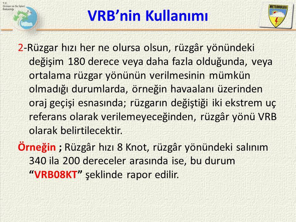 VRB'nin Kullanımı 2-Rüzgar hızı her ne olursa olsun, rüzgâr yönündeki değişim 180 derece veya daha fazla olduğunda, veya ortalama rüzgar yönünün veril