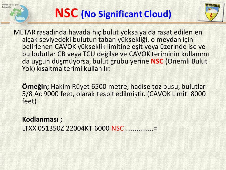 NSC (No Significant Cloud) METAR rasadında havada hiç bulut yoksa ya da rasat edilen en alçak seviyedeki bulutun taban yüksekliği, o meydan için belir