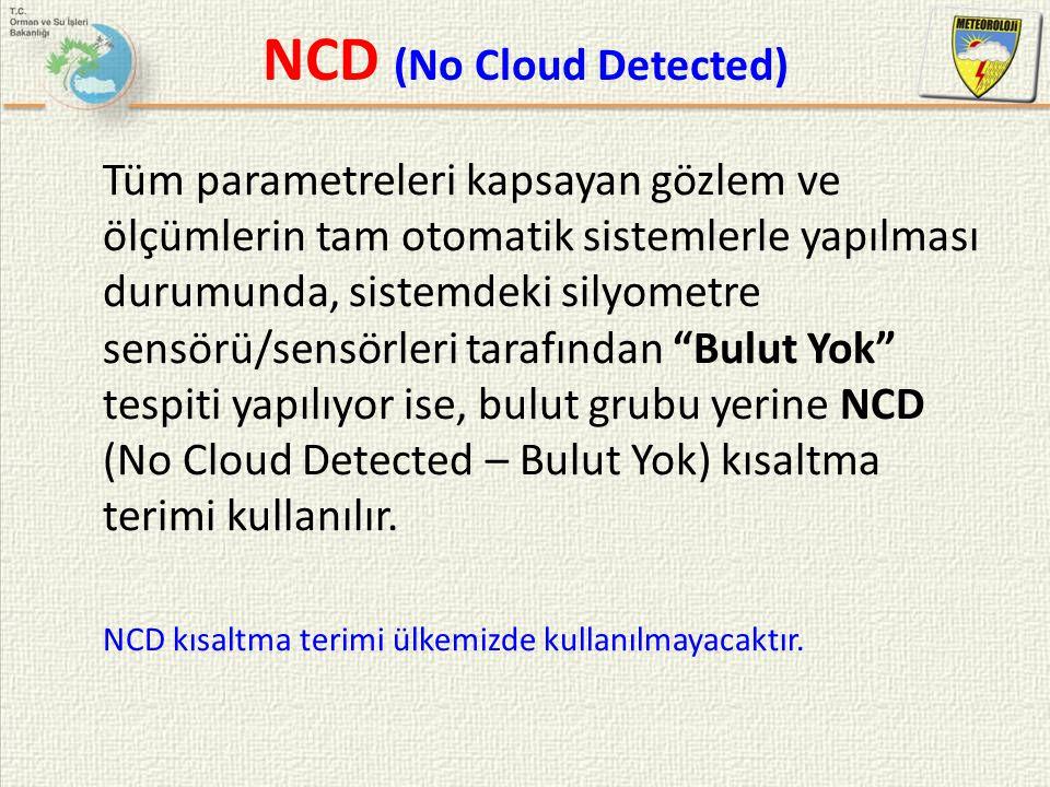 NCD (No Cloud Detected) Tüm parametreleri kapsayan gözlem ve ölçümlerin tam otomatik sistemlerle yapılması durumunda, sistemdeki silyometre sensörü/se