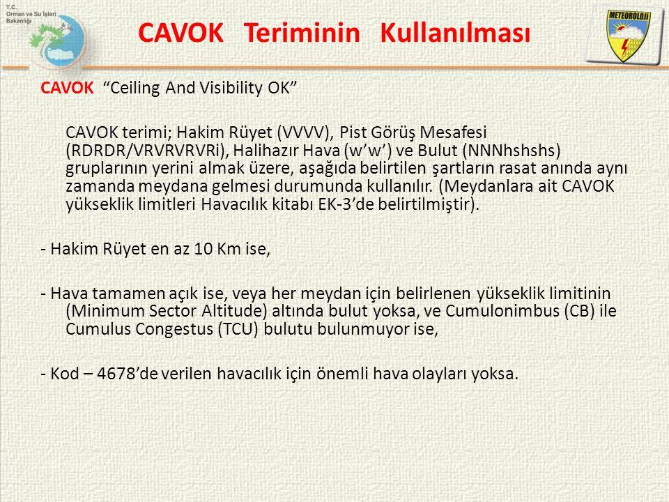 """CAVOK Teriminin Kullanılması CAVOK """"Ceiling And Visibility OK"""" CAVOK terimi; Hakim Rüyet (VVVV), Pist Görüş Mesafesi (RDRDR/VRVRVRVRi), Halihazır Hava"""