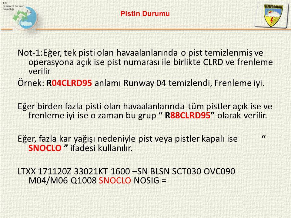 Not-1:Eğer, tek pisti olan havaalanlarında o pist temizlenmiş ve operasyona açık ise pist numarası ile birlikte CLRD ve frenleme verilir Örnek: R04CLR