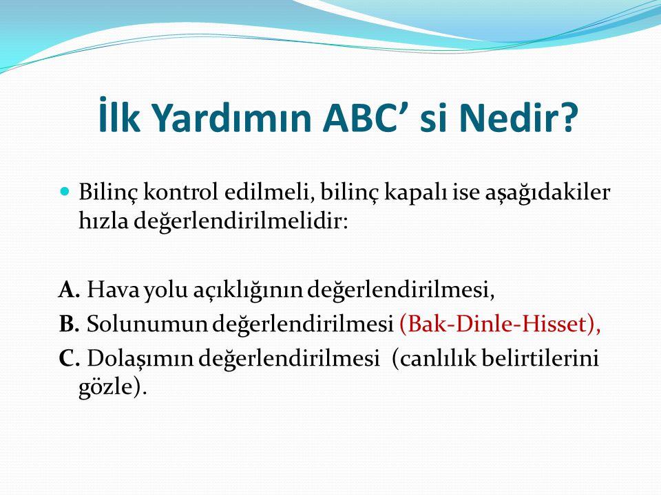 İlk Yardımın ABC' si Nedir? Bilinç kontrol edilmeli, bilinç kapalı ise aşağıdakiler hızla değerlendirilmelidir: A. Hava yolu açıklığının değerlendiril