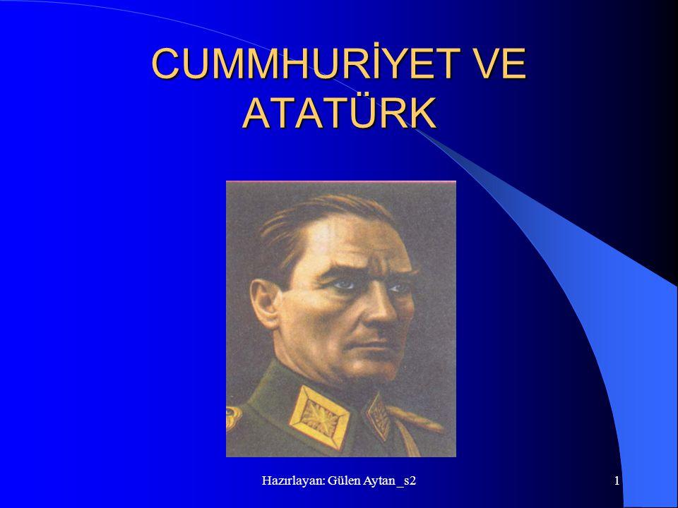 Hazırlayan: Gülen Aytan _s21 CUMMHURİYET VE ATATÜRK