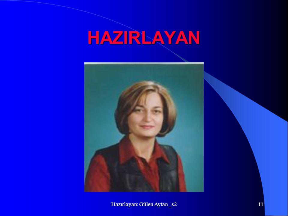 Hazırlayan: Gülen Aytan _s211 HAZIRLAYAN