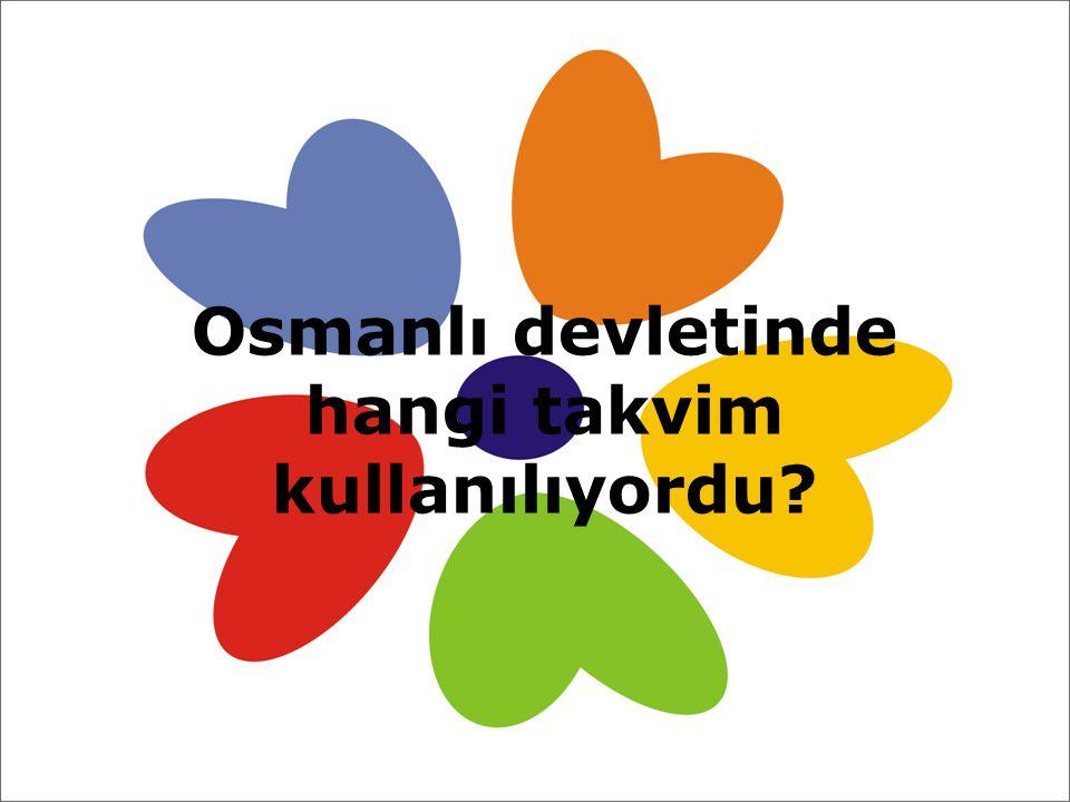 Osmanlı devletinde hangi takvim kullanılıyordu?