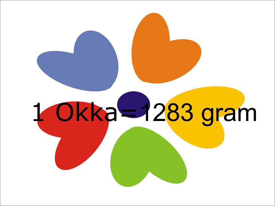 1 Okka= 1283 gram