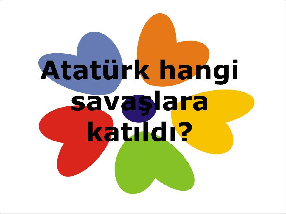 Atatürk hangi savaşlara katıldı?