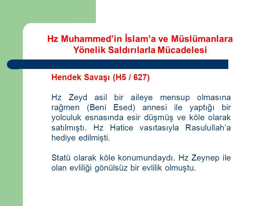 Hz Muhammed'in İslam'a ve Müslümanlara Yönelik Saldırılarla Mücadelesi Hendek Savaşı (H5 / 627) Hz Zeyd asil bir aileye mensup olmasına rağmen (Beni E
