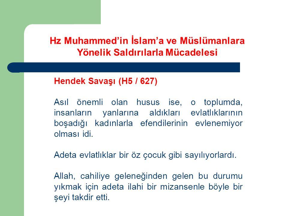 Hz Muhammed'in İslam'a ve Müslümanlara Yönelik Saldırılarla Mücadelesi Hendek Savaşı (H5 / 627) Asıl önemli olan husus ise, o toplumda, insanların yan