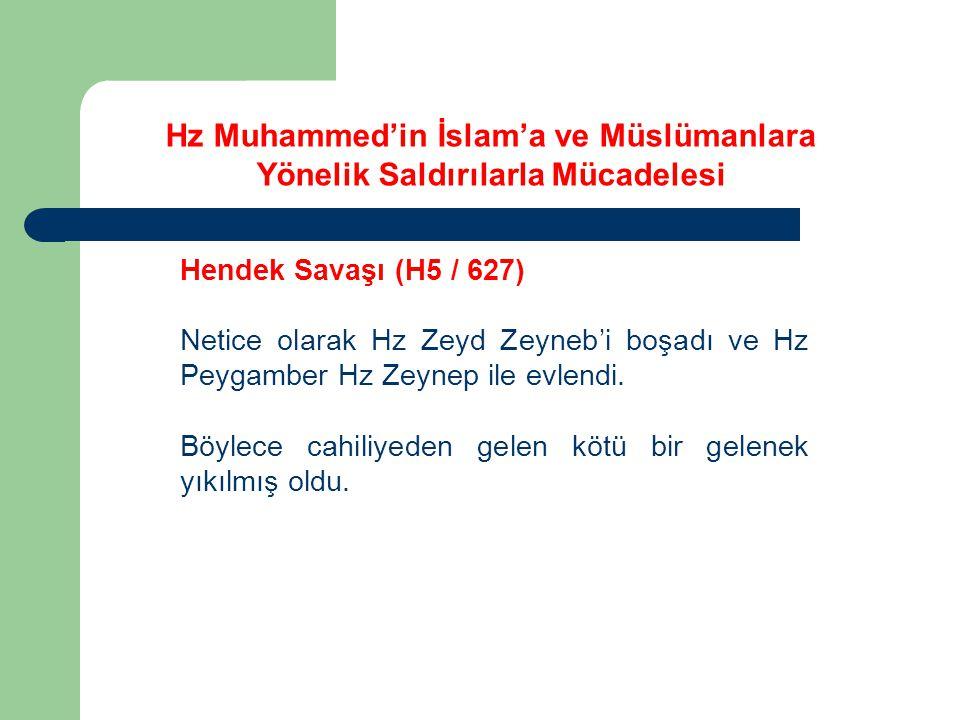 Hz Muhammed'in İslam'a ve Müslümanlara Yönelik Saldırılarla Mücadelesi Hendek Savaşı (H5 / 627) Netice olarak Hz Zeyd Zeyneb'i boşadı ve Hz Peygamber