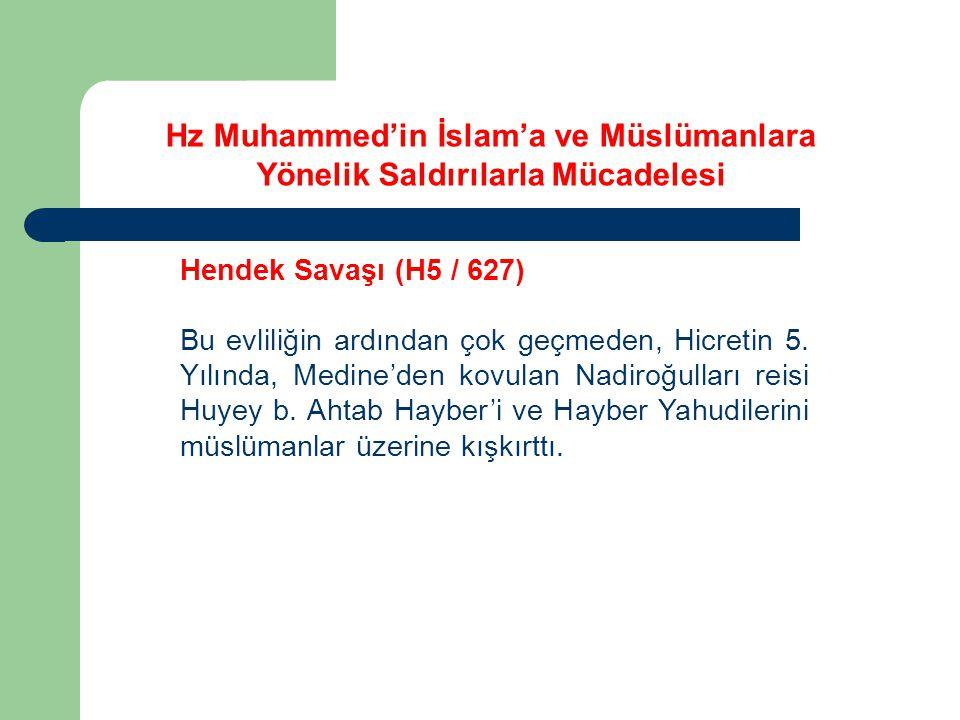 Hz Muhammed'in İslam'a ve Müslümanlara Yönelik Saldırılarla Mücadelesi Hendek Savaşı (H5 / 627) Bu evliliğin ardından çok geçmeden, Hicretin 5. Yılınd