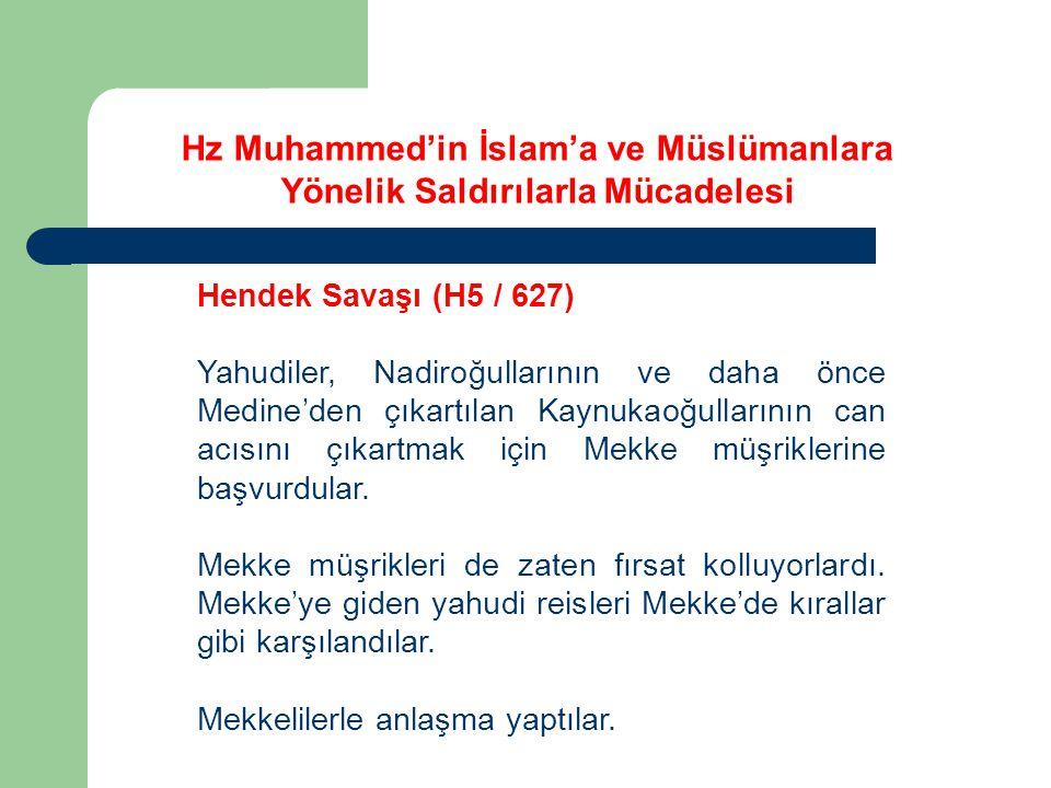 Hz Muhammed'in İslam'a ve Müslümanlara Yönelik Saldırılarla Mücadelesi Hendek Savaşı (H5 / 627) Yahudiler, Nadiroğullarının ve daha önce Medine'den çı
