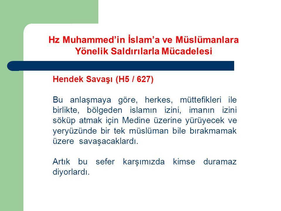 Hz Muhammed'in İslam'a ve Müslümanlara Yönelik Saldırılarla Mücadelesi Hendek Savaşı (H5 / 627) Bu anlaşmaya göre, herkes, müttefikleri ile birlikte,