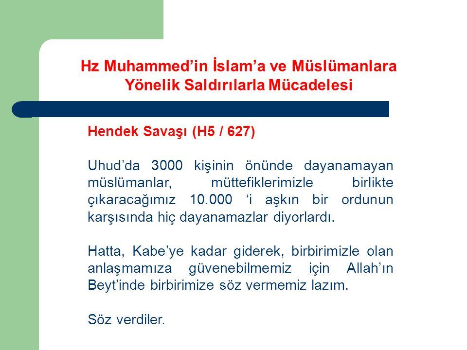 Hz Muhammed'in İslam'a ve Müslümanlara Yönelik Saldırılarla Mücadelesi Hendek Savaşı (H5 / 627) Uhud'da 3000 kişinin önünde dayanamayan müslümanlar, m