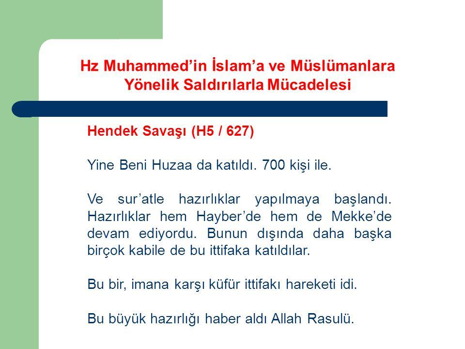 Hz Muhammed'in İslam'a ve Müslümanlara Yönelik Saldırılarla Mücadelesi Hendek Savaşı (H5 / 627) Yine Beni Huzaa da katıldı. 700 kişi ile. Ve sur'atle