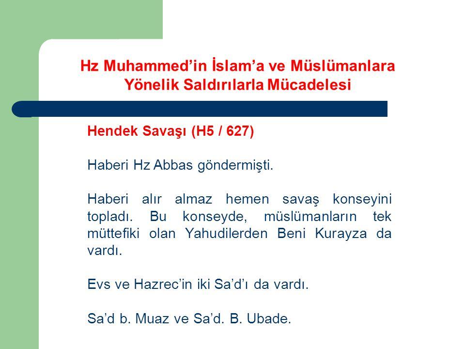 Hz Muhammed'in İslam'a ve Müslümanlara Yönelik Saldırılarla Mücadelesi Hendek Savaşı (H5 / 627) Haberi Hz Abbas göndermişti. Haberi alır almaz hemen s