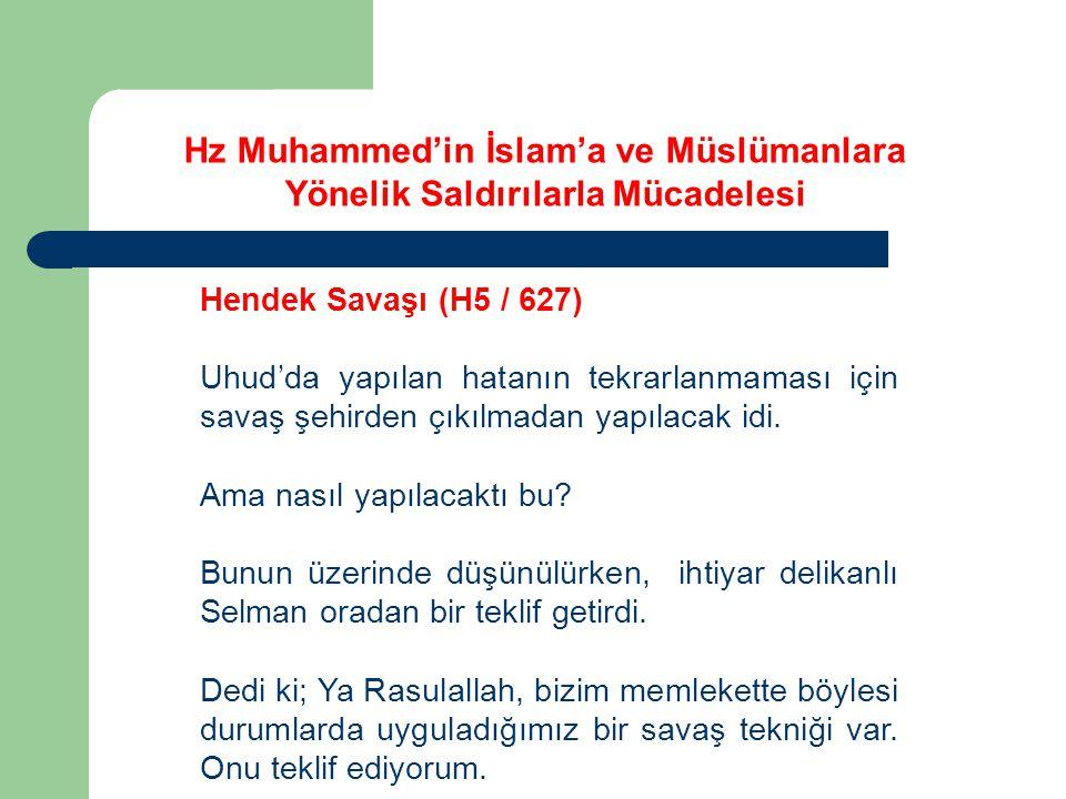 Hz Muhammed'in İslam'a ve Müslümanlara Yönelik Saldırılarla Mücadelesi Hendek Savaşı (H5 / 627) Uhud'da yapılan hatanın tekrarlanmaması için savaş şeh