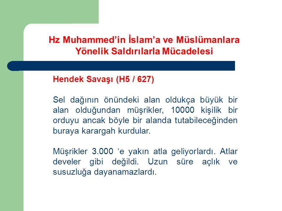 Hz Muhammed'in İslam'a ve Müslümanlara Yönelik Saldırılarla Mücadelesi Hendek Savaşı (H5 / 627) Sel dağının önündeki alan oldukça büyük bir alan olduğ