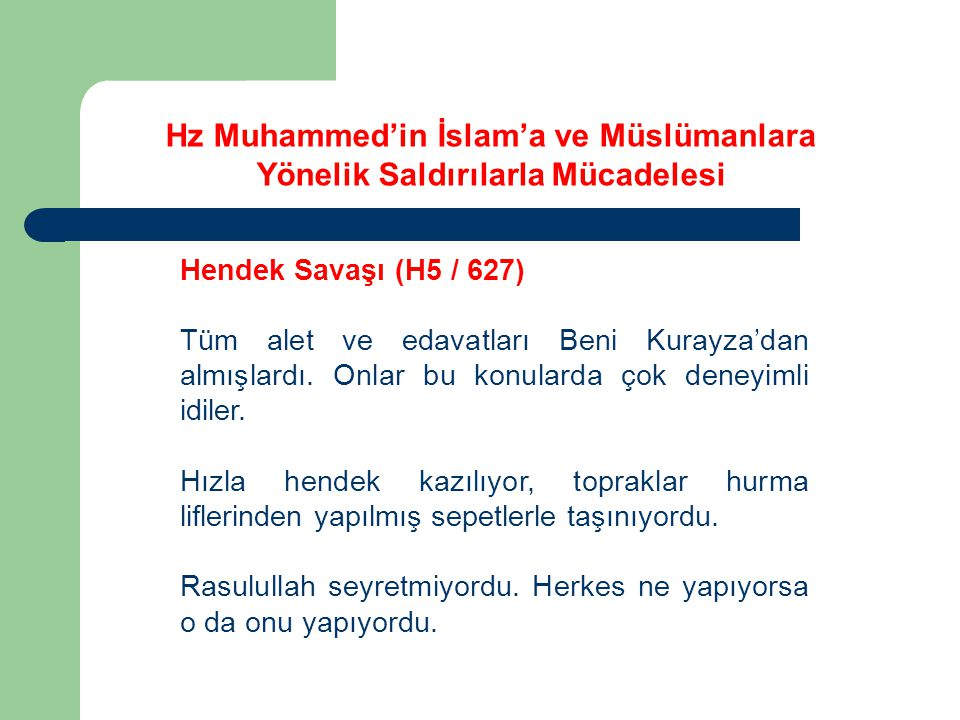 Hz Muhammed'in İslam'a ve Müslümanlara Yönelik Saldırılarla Mücadelesi Hendek Savaşı (H5 / 627) Tüm alet ve edavatları Beni Kurayza'dan almışlardı. On