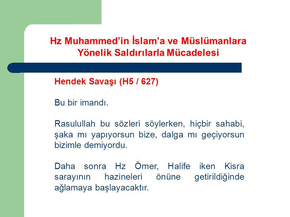 Hz Muhammed'in İslam'a ve Müslümanlara Yönelik Saldırılarla Mücadelesi Hendek Savaşı (H5 / 627) Bu bir imandı. Rasulullah bu sözleri söylerken, hiçbir