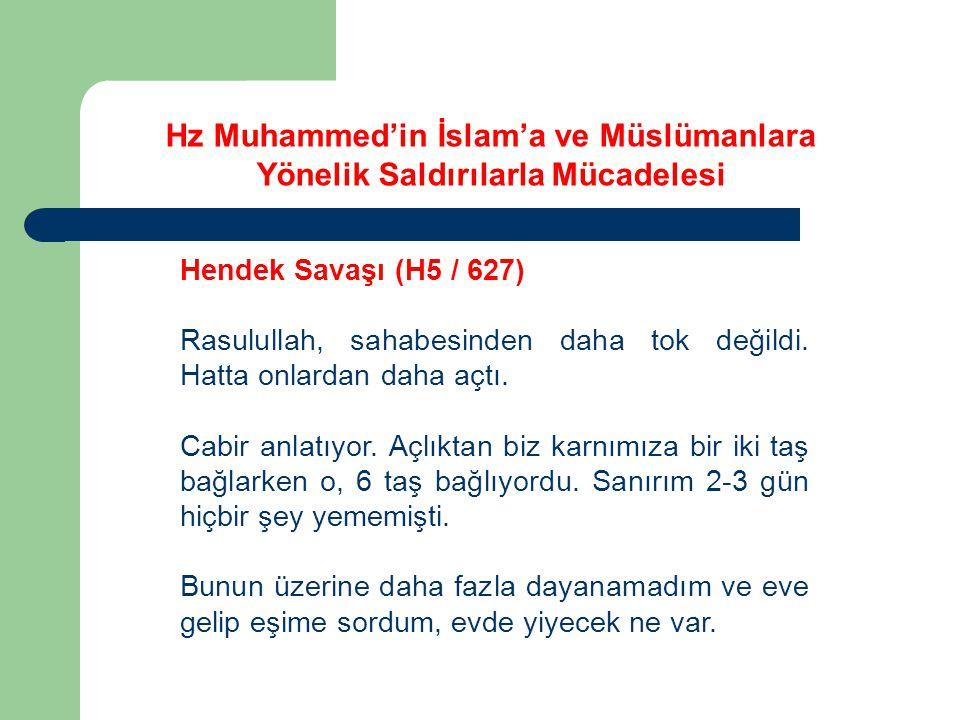 Hz Muhammed'in İslam'a ve Müslümanlara Yönelik Saldırılarla Mücadelesi Hendek Savaşı (H5 / 627) Rasulullah, sahabesinden daha tok değildi. Hatta onlar