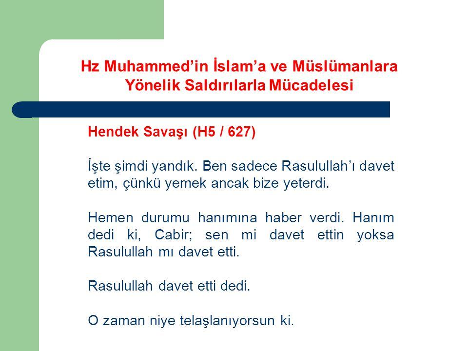 Hz Muhammed'in İslam'a ve Müslümanlara Yönelik Saldırılarla Mücadelesi Hendek Savaşı (H5 / 627) İşte şimdi yandık. Ben sadece Rasulullah'ı davet etim,