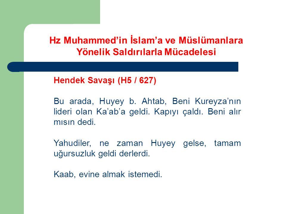 Hz Muhammed'in İslam'a ve Müslümanlara Yönelik Saldırılarla Mücadelesi Hendek Savaşı (H5 / 627) Bu arada, Huyey b. Ahtab, Beni Kureyza'nın lideri olan