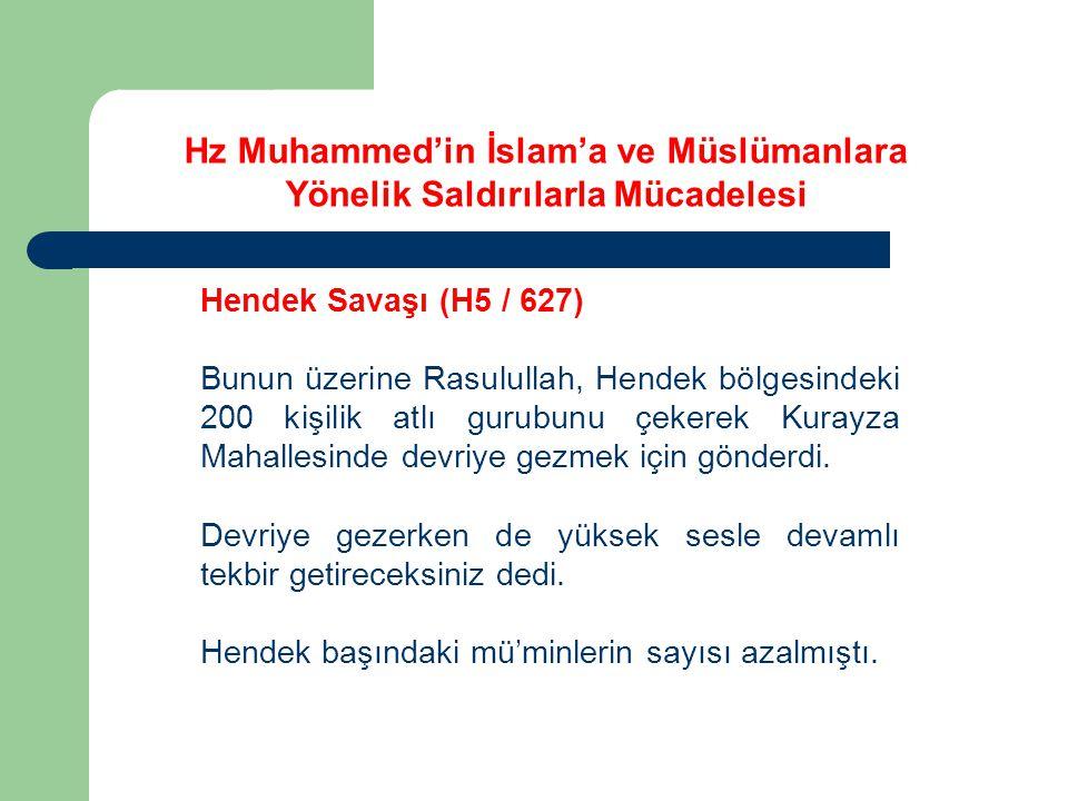 Hz Muhammed'in İslam'a ve Müslümanlara Yönelik Saldırılarla Mücadelesi Hendek Savaşı (H5 / 627) Bunun üzerine Rasulullah, Hendek bölgesindeki 200 kişi