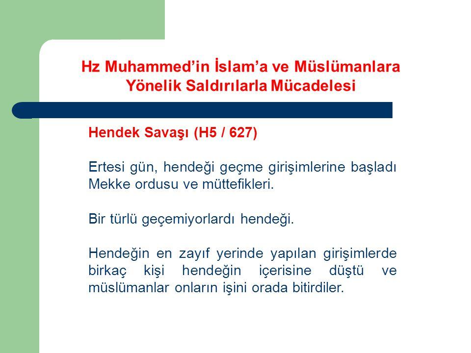 Hz Muhammed'in İslam'a ve Müslümanlara Yönelik Saldırılarla Mücadelesi Hendek Savaşı (H5 / 627) Ertesi gün, hendeği geçme girişimlerine başladı Mekke