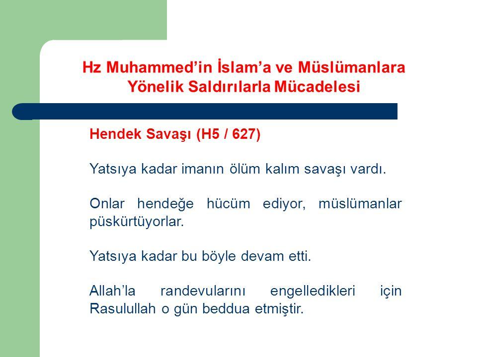 Hz Muhammed'in İslam'a ve Müslümanlara Yönelik Saldırılarla Mücadelesi Hendek Savaşı (H5 / 627) Yatsıya kadar imanın ölüm kalım savaşı vardı. Onlar he