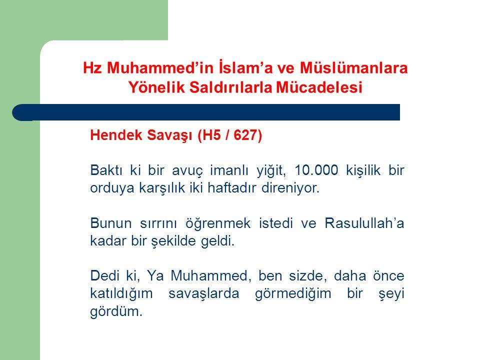 Hz Muhammed'in İslam'a ve Müslümanlara Yönelik Saldırılarla Mücadelesi Hendek Savaşı (H5 / 627) Baktı ki bir avuç imanlı yiğit, 10.000 kişilik bir ord